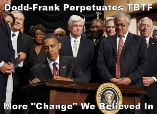 Dodd-Frank Perpetuates Too Big To Fail (TBTF): More Change We Believed In