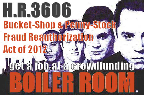 H.R. 3606 | Jobs Act of 2012 | Crowdfunding Fraud Boiler Rooms